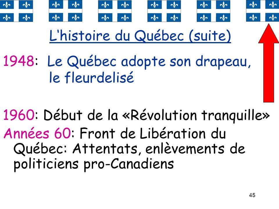 45 1960: Début de la «Révolution tranquille» Années 60: Front de Libération du Québec: Attentats, enlèvements de politiciens pro-Canadiens Lhistoire d