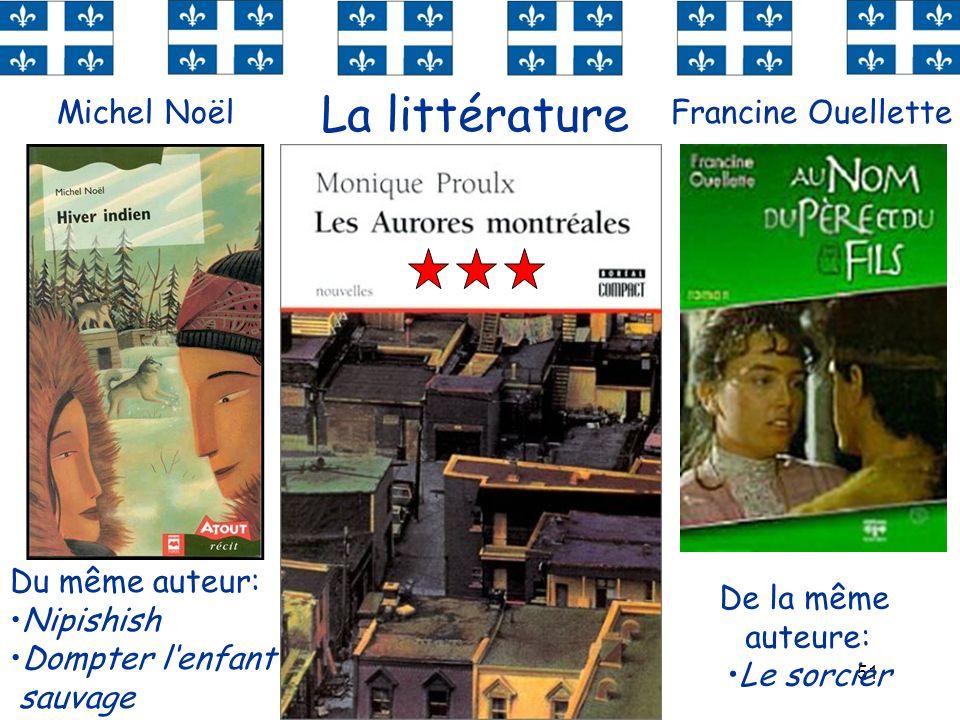 51 La littérature Du même auteur: Nipishish Dompter lenfant sauvage De la même auteure: Le sorcier Francine OuelletteMichel Noël