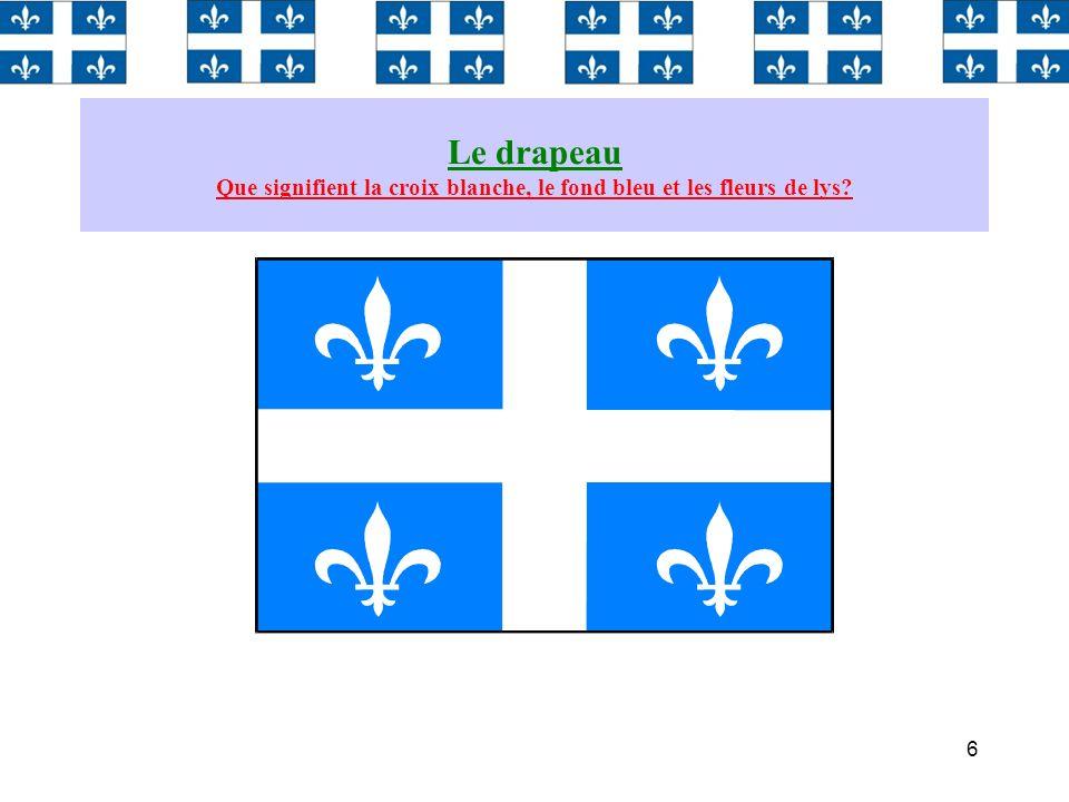 6 Le drapeau Que signifient la croix blanche, le fond bleu et les fleurs de lys?