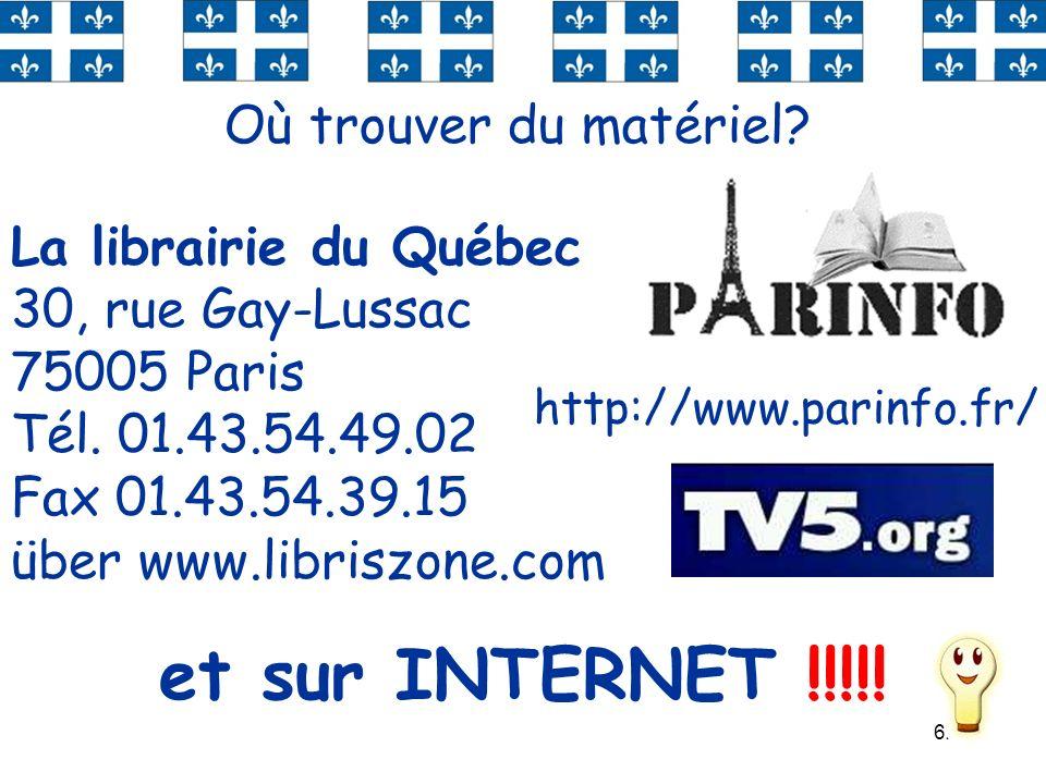 62 Où trouver du matériel? La librairie du Québec 30, rue Gay-Lussac 75005 Paris Tél. 01.43.54.49.02 Fax 01.43.54.39.15 über www.libriszone.com http:/