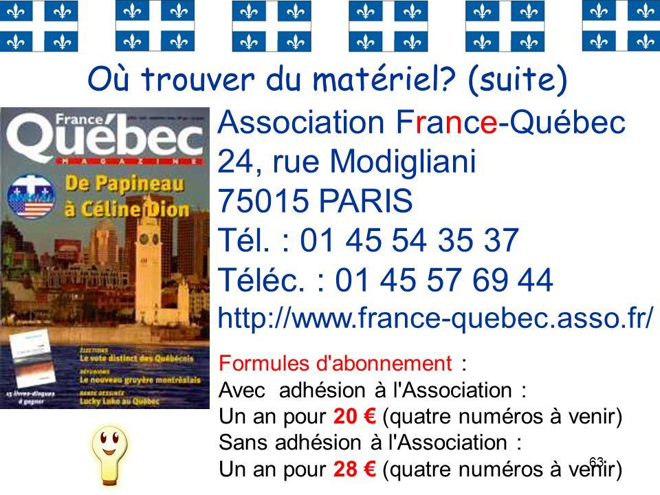63 Où trouver du matériel? (suite) Association France-Québec 24, rue Modigliani 75015 PARIS Tél. : 01 45 54 35 37 Téléc. : 01 45 57 69 44 http://www.f