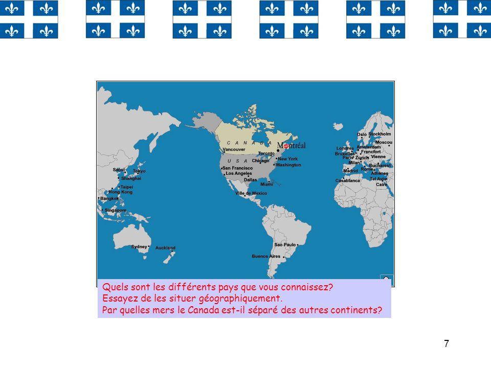 7 Quels sont les différents pays que vous connaissez? Essayez de les situer géographiquement. Par quelles mers le Canada est-il séparé des autres cont