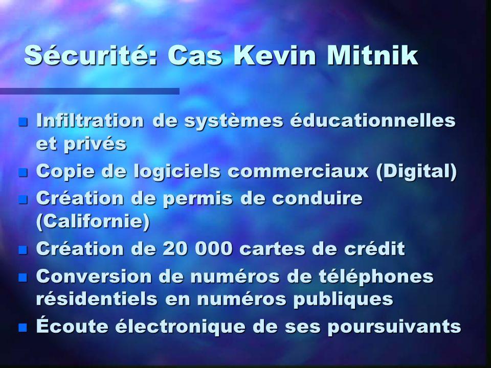 Sécurité: Cas Kevin Mitnik n Infiltration de systèmes éducationnelles et privés n Copie de logiciels commerciaux (Digital) n Création de permis de con