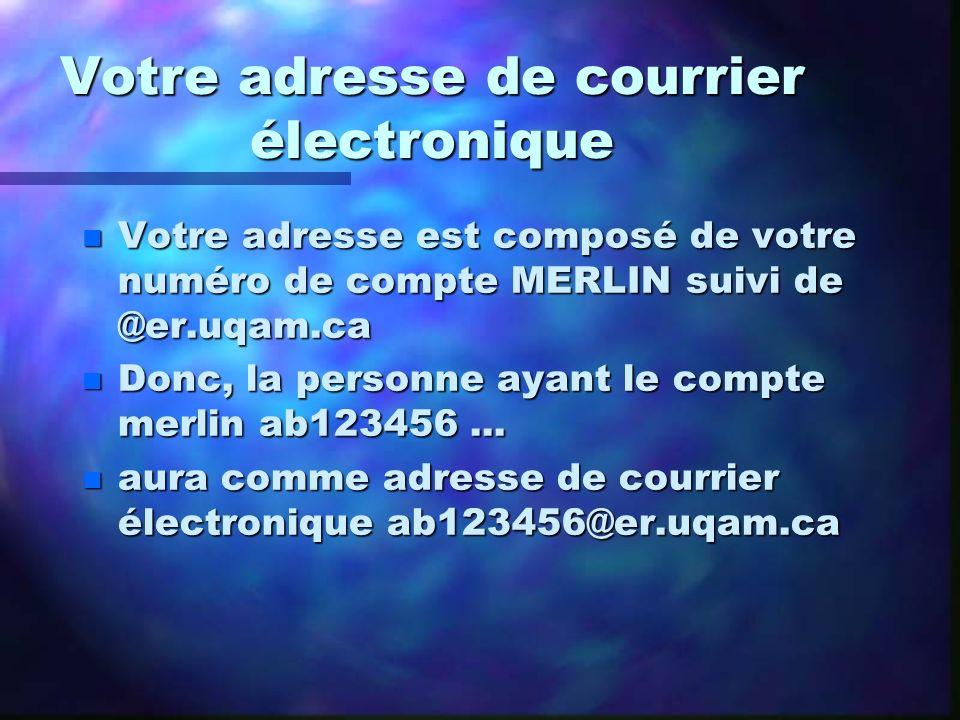 Votre adresse de courrier électronique n Votre adresse est composé de votre numéro de compte MERLIN suivi de @er.uqam.ca n Donc, la personne ayant le