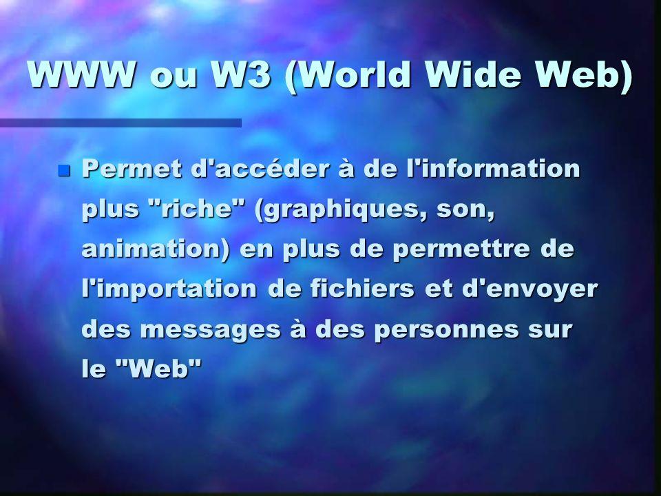 WWW ou W3 (World Wide Web) n Permet d'accéder à de l'information plus