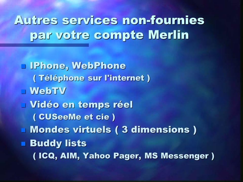 Autres services non-fournies par votre compte Merlin n IPhone, WebPhone ( Téléphone sur l'internet ) n WebTV n Vidéo en temps réel ( CUSeeMe et cie )