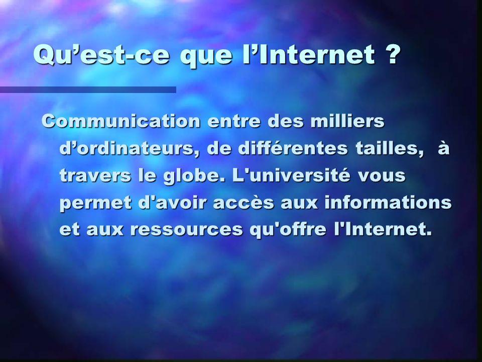 Quest-ce que lInternet ? Communication entre des milliers dordinateurs, de différentes tailles, à travers le globe. L'université vous permet d'avoir a