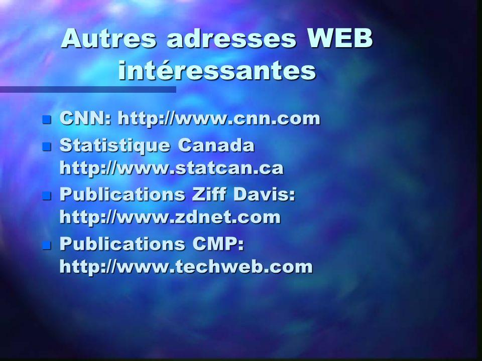 Autres adresses WEB intéressantes n CNN: http://www.cnn.com n Statistique Canada http://www.statcan.ca n Publications Ziff Davis: http://www.zdnet.com