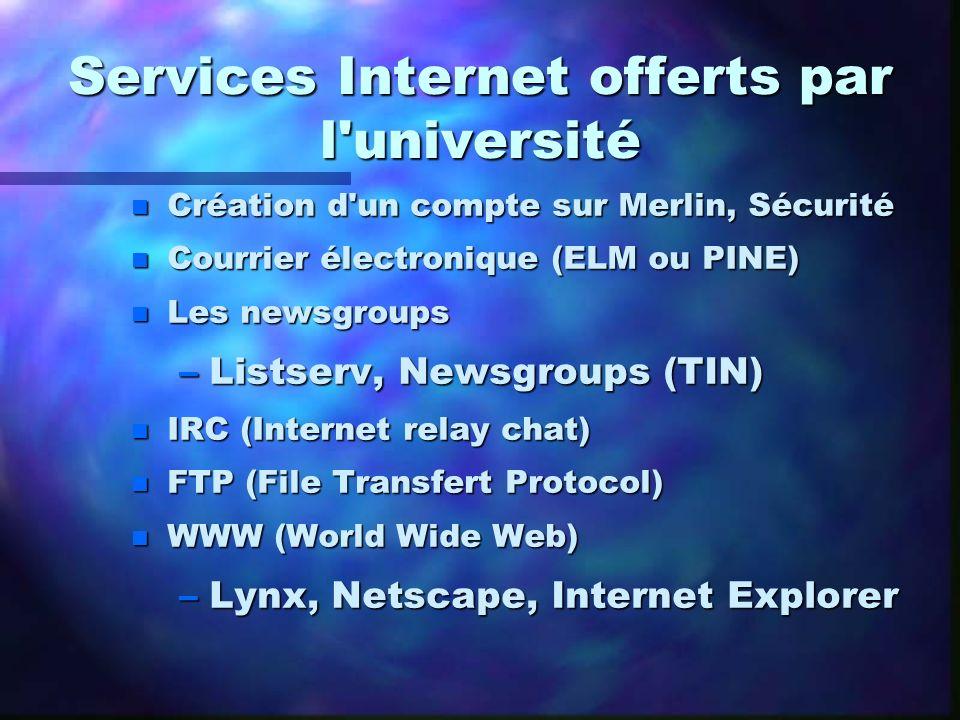 Services Internet offerts par l'université n Création d'un compte sur Merlin, Sécurité n Courrier électronique (ELM ou PINE) n Les newsgroups –Listser