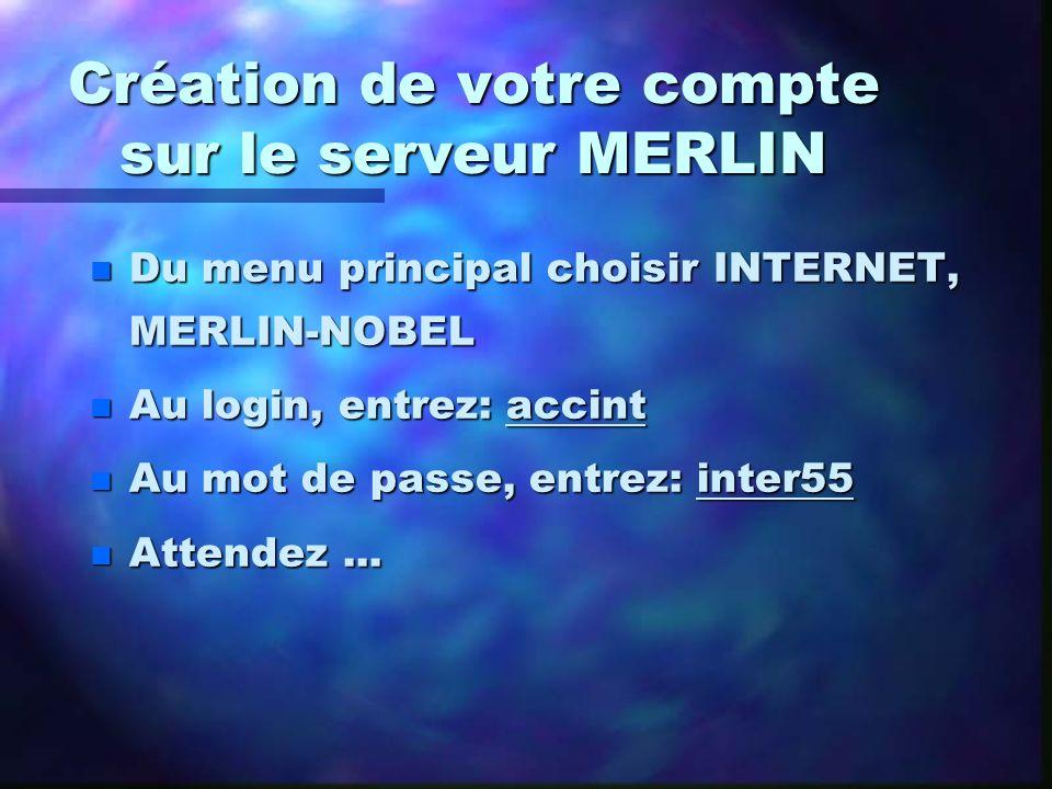 Création de votre compte sur le serveur MERLIN n Du menu principal choisir INTERNET, MERLIN-NOBEL n Au login, entrez: accint n Au mot de passe, entrez