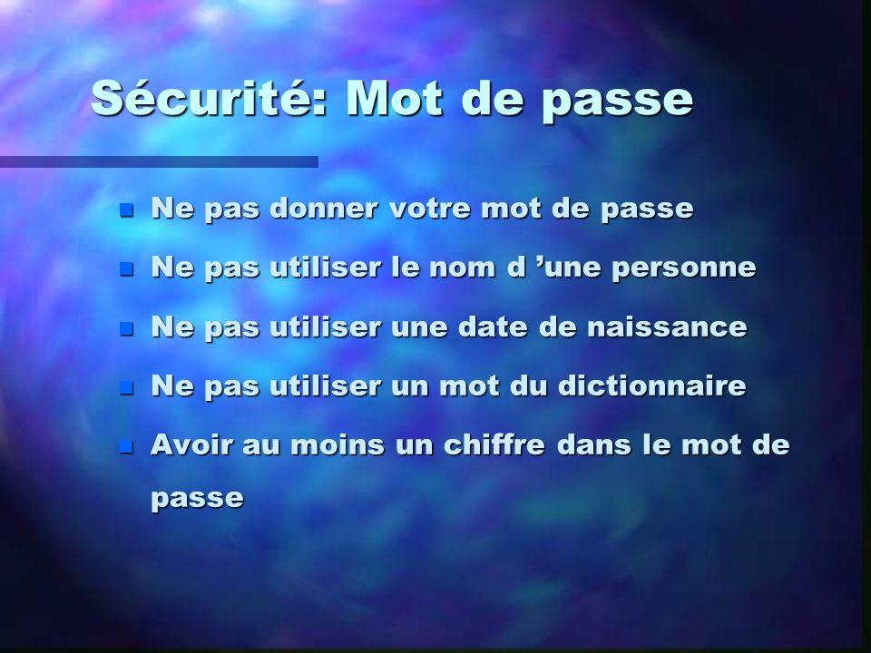 Sécurité: Mot de passe n Ne pas donner votre mot de passe n Ne pas utiliser le nom d une personne n Ne pas utiliser une date de naissance n Ne pas uti