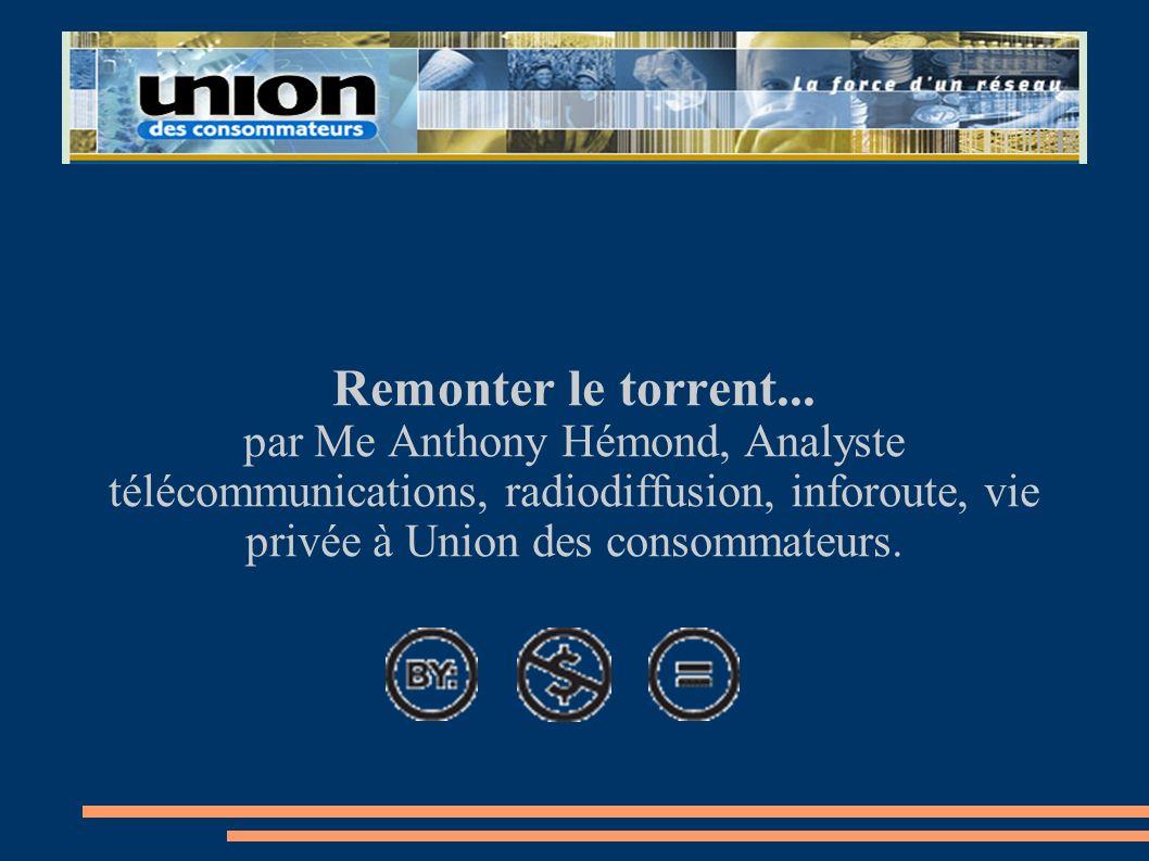 Remonter le torrent... par Me Anthony Hémond, Analyste télécommunications, radiodiffusion, inforoute, vie privée à Union des consommateurs.