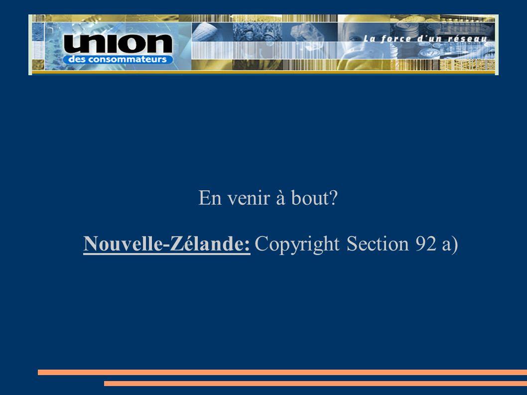 En venir à bout? Nouvelle-Zélande: Copyright Section 92 a)