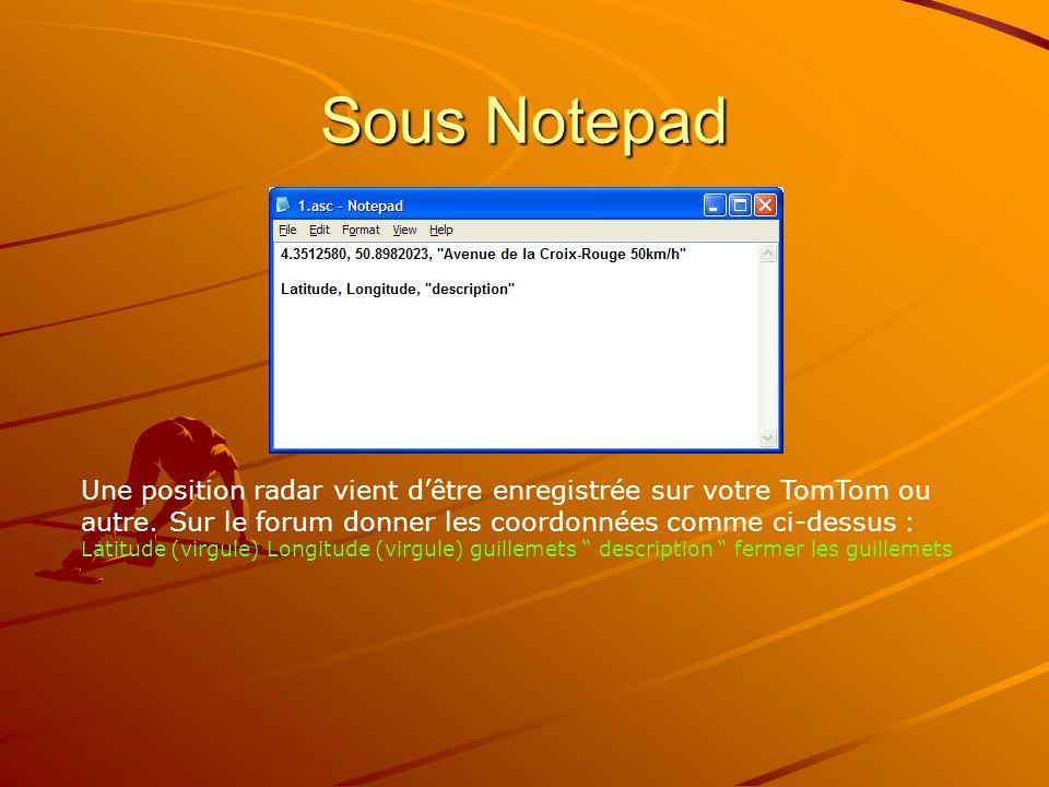 Sous Notepad Une position radar vient dêtre enregistrée sur votre TomTom ou autre. Sur le forum donner les coordonnées comme ci-dessus : Latitude (vir
