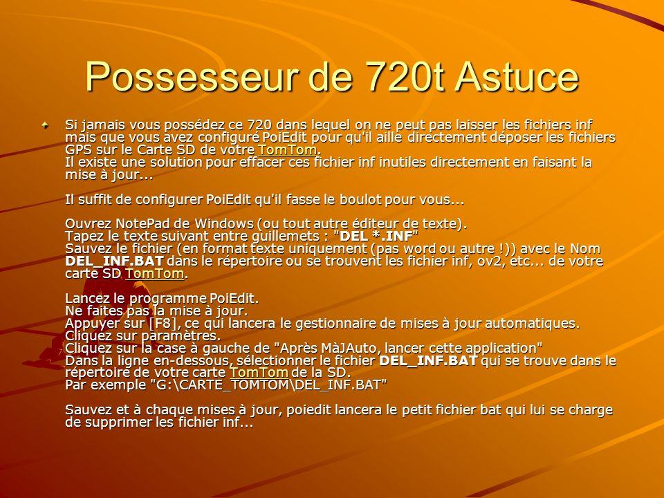 Possesseur de 720t Astuce Si jamais vous possédez ce 720 dans lequel on ne peut pas laisser les fichiers inf mais que vous avez configuré PoiEdit pour