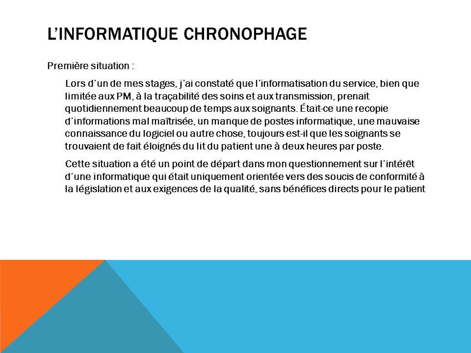 LINFORMATIQUE CHRONOPHAGE Première situation : Lors dun de mes stages, jai constaté que linformatisation du service, bien que limitée aux PM, à la tra