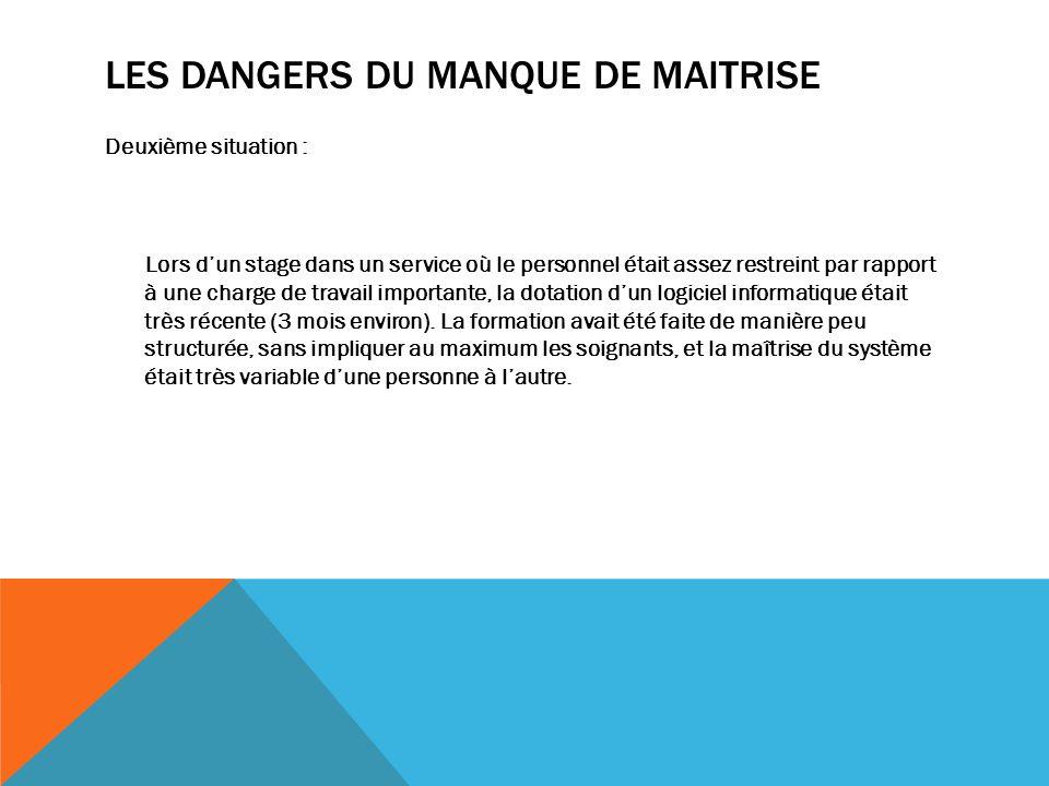 LES DANGERS DU MANQUE DE MAITRISE Deuxième situation : Lors dun stage dans un service où le personnel était assez restreint par rapport à une charge d
