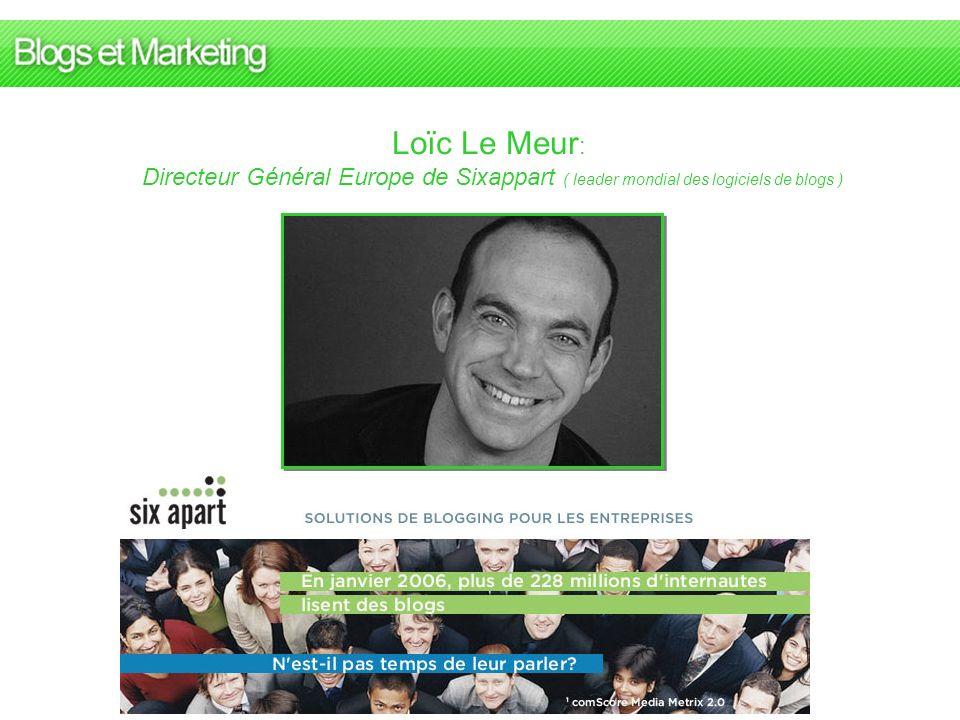 Loïc Le Meur : Directeur Général Europe de Sixappart ( leader mondial des logiciels de blogs )