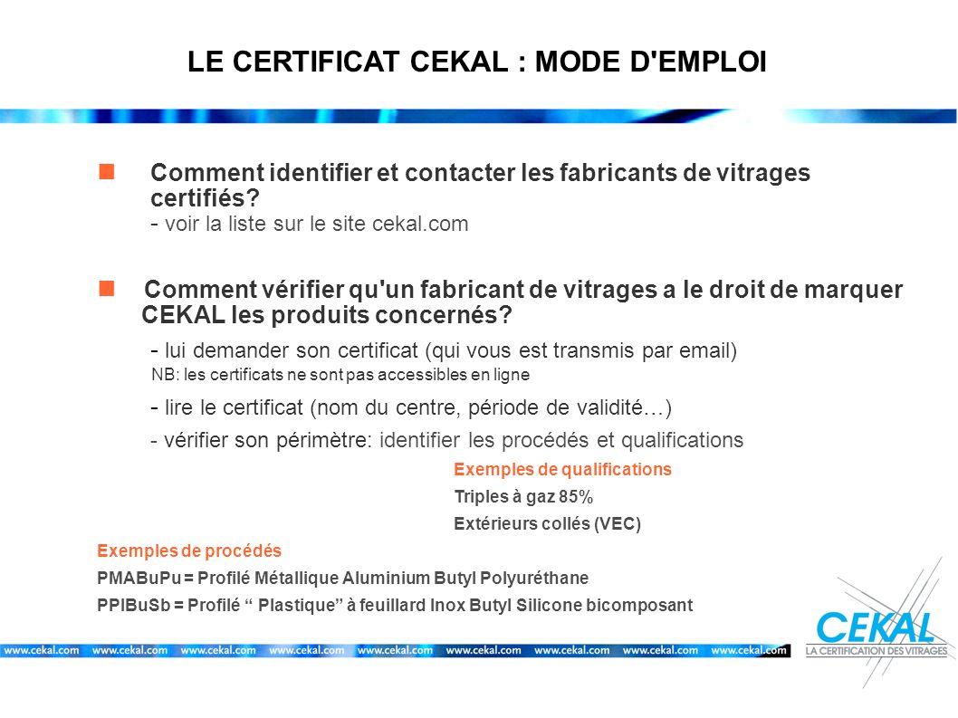 LE CERTIFICAT CEKAL : MODE D'EMPLOI Comment identifier et contacter les fabricants de vitrages certifiés? - voir la liste sur le site cekal.com Commen