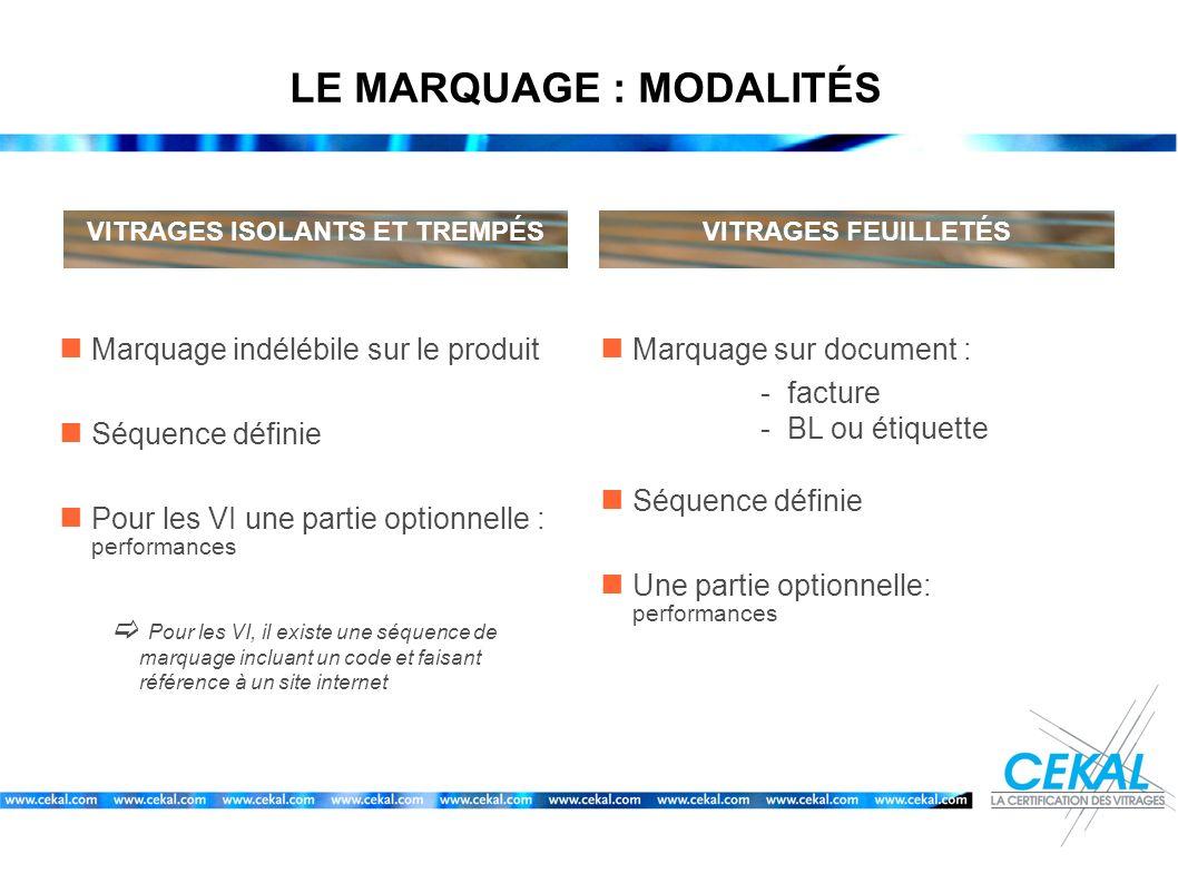 LE MARQUAGE : MODALITÉS VITRAGES ISOLANTS ET TREMPÉSVITRAGES FEUILLETÉS Marquage indélébile sur le produit Séquence définie Pour les VI une partie opt