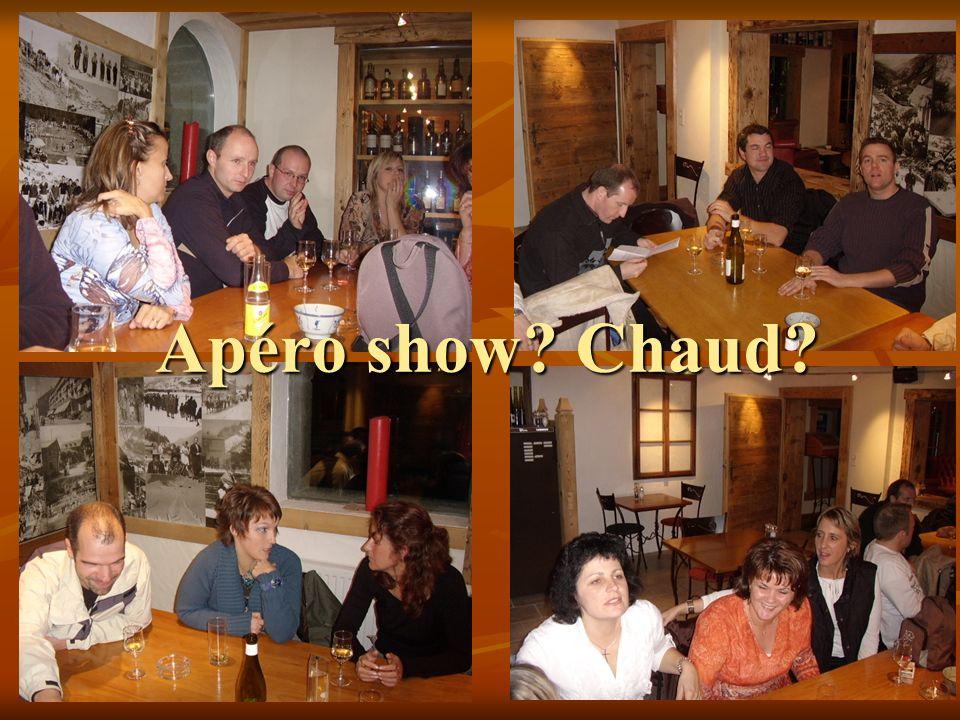 Apéro show? Chaud?