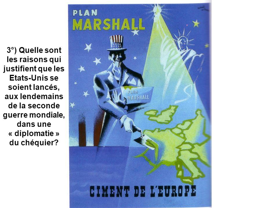 3°) Quelle sont les raisons qui justifient que les Etats-Unis se soient lancés, aux lendemains de la seconde guerre mondiale, dans une « diplomatie »