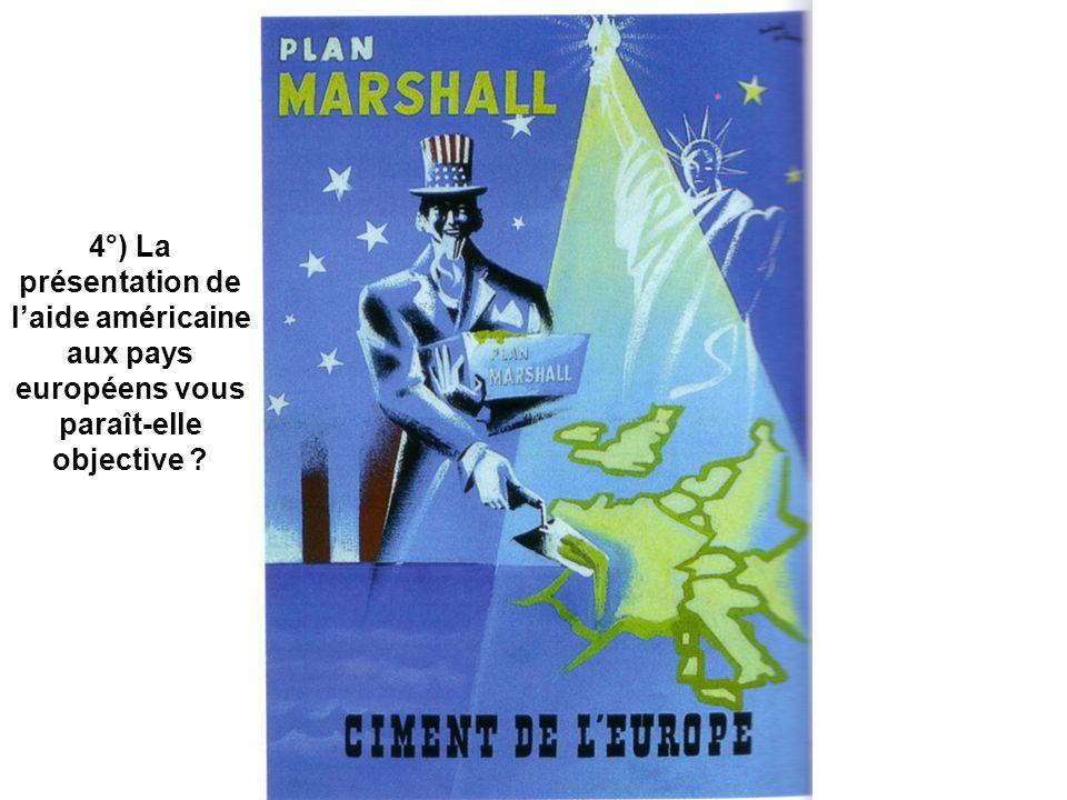 4°) La présentation de laide américaine aux pays européens vous paraît-elle objective ?