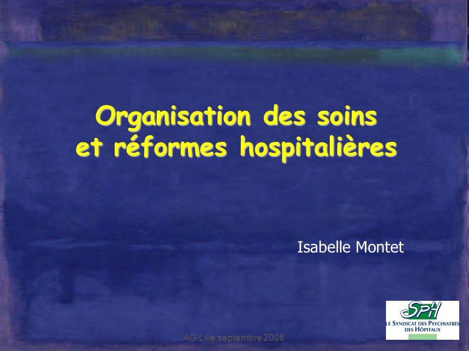 AG Lille septembre 2008 Organisation des soins et réformes hospitalières Isabelle Montet