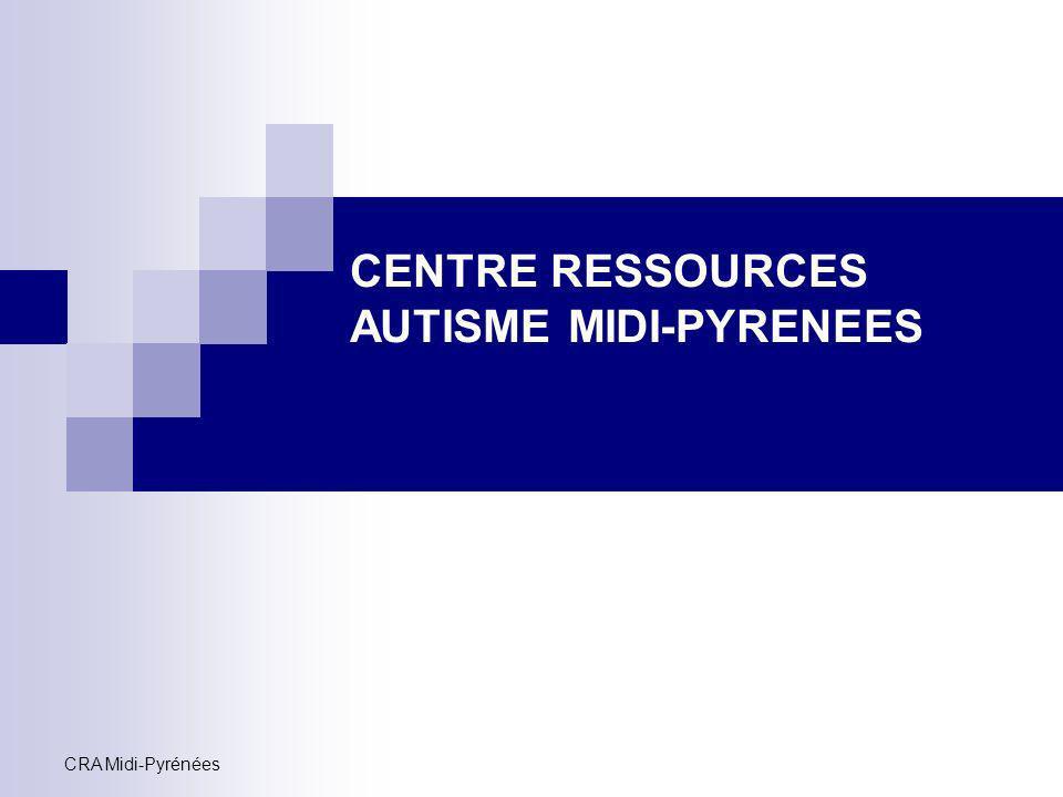 CRA Midi-Pyrénées CENTRE RESSOURCES AUTISME MIDI-PYRENEES