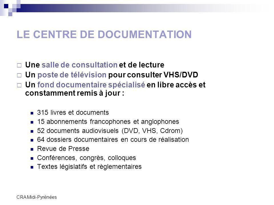 CRA Midi-Pyrénées LE CENTRE DE DOCUMENTATION Une salle de consultation et de lecture Un poste de télévision pour consulter VHS/DVD Un fond documentair