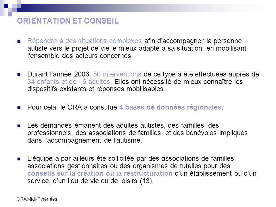 CRA Midi-Pyrénées ORIENTATION ET CONSEIL Répondre à des situations complexes afin daccompagner la personne autiste vers le projet de vie le mieux adap