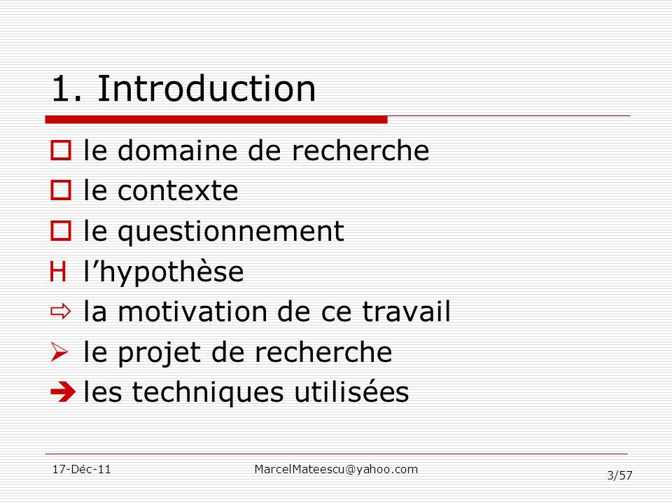 3/57 17-Déc-11MarcelMateescu@yahoo.com 1. Introduction le domaine de recherche le contexte le questionnement H lhypothèse la motivation de ce travail
