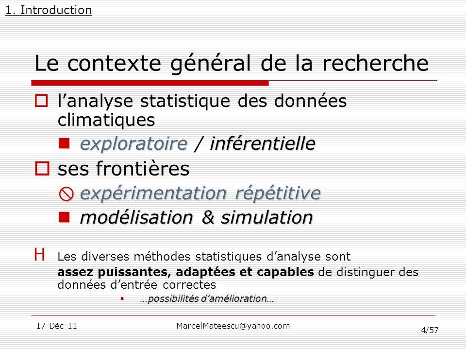 4/57 17-Déc-11MarcelMateescu@yahoo.com Le contexte général de la recherche lanalyse statistique des données climatiques exploratoireinférentielle expl