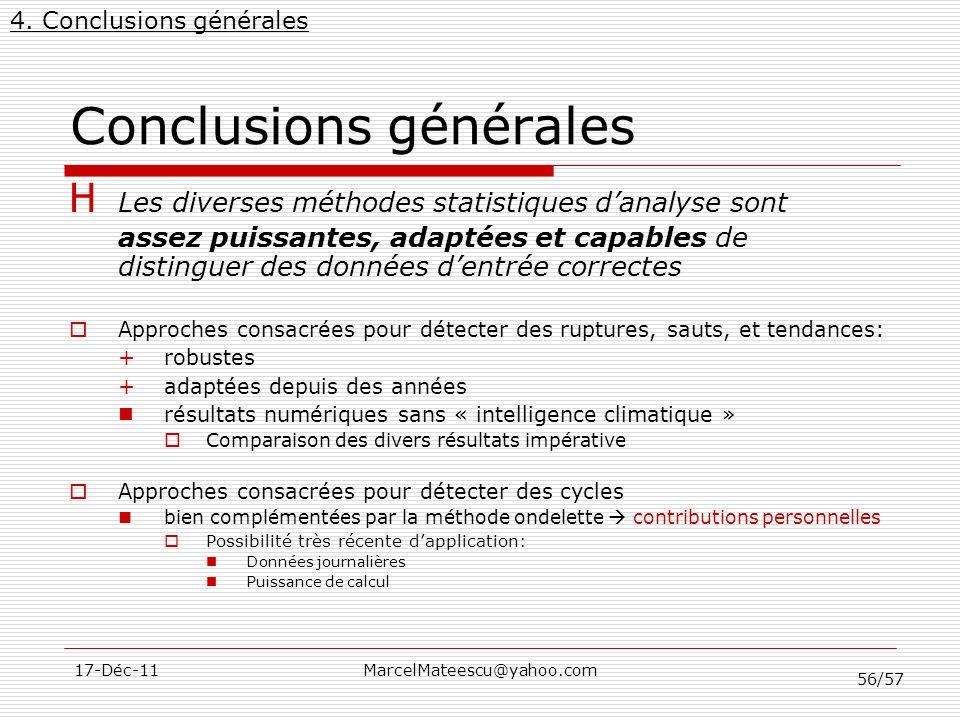 56/57 17-Déc-11MarcelMateescu@yahoo.com Conclusions générales H Les diverses méthodes statistiques danalyse sont assez puissantes, adaptées et capable