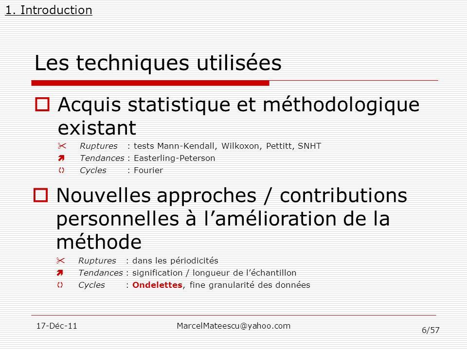 6/57 17-Déc-11MarcelMateescu@yahoo.com Les techniques utilisées Acquis statistique et méthodologique existant Ruptures : tests Mann-Kendall, Wilkoxon,