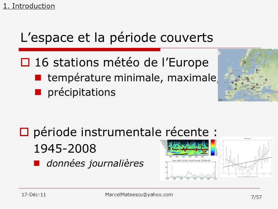 7/57 17-Déc-11MarcelMateescu@yahoo.com Lespace et la période couverts 16 stations météo de lEurope température minimale, maximale, précipitations 1. I