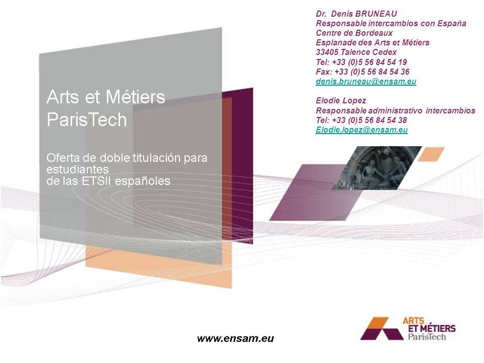 Dr. Denis BRUNEAU Responsable intercambios con España Centre de Bordeaux Esplanade des Arts et Métiers 33405 Talence Cedex Tel: +33 (0)5 56 84 54 19 F
