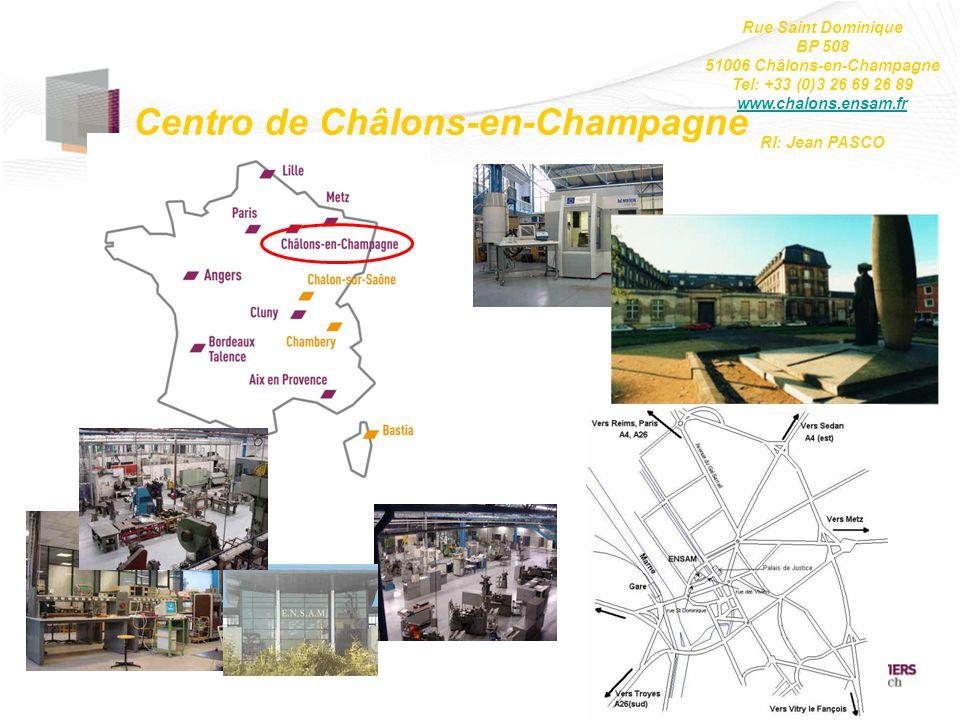Centro de Châlons-en-Champagne Rue Saint Dominique BP 508 51006 Châlons-en-Champagne Tel: +33 (0)3 26 69 26 89 www.chalons.ensam.fr RI: Jean PASCO