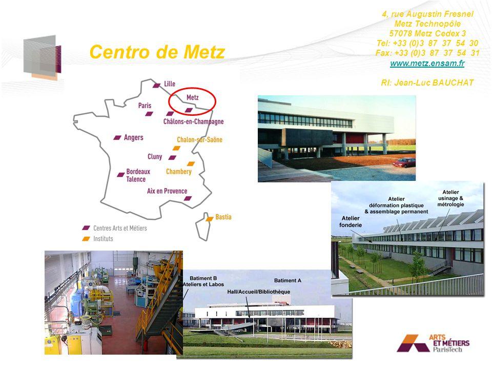 Centro de Metz 4, rue Augustin Fresnel Metz Technopôle 57078 Metz Cedex 3 Tel: +33 (0)3 87 37 54 30 Fax: +33 (0)3 87 37 54 31 www.metz.ensam.fr RI: Je