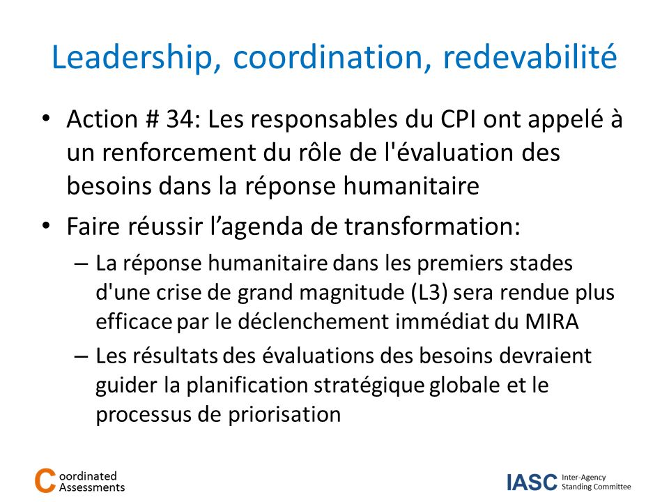 Leadership, coordination, redevabilité Action # 34: Les responsables du CPI ont appelé à un renforcement du rôle de l'évaluation des besoins dans la r