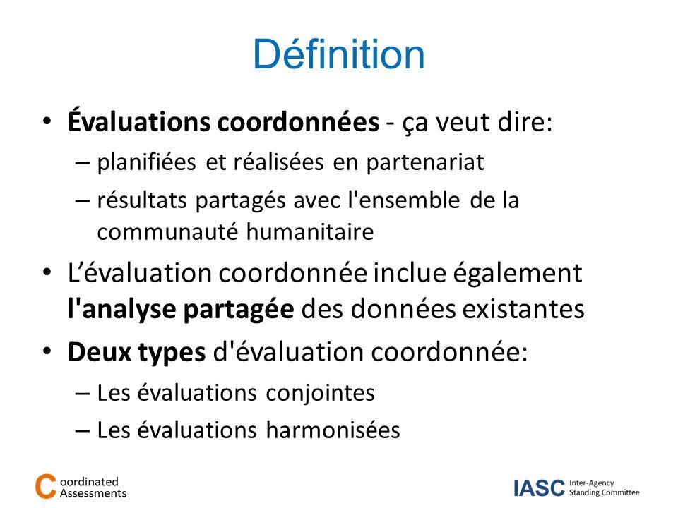 Définition Évaluations coordonnées - ça veut dire: – planifiées et réalisées en partenariat – résultats partagés avec l'ensemble de la communauté huma