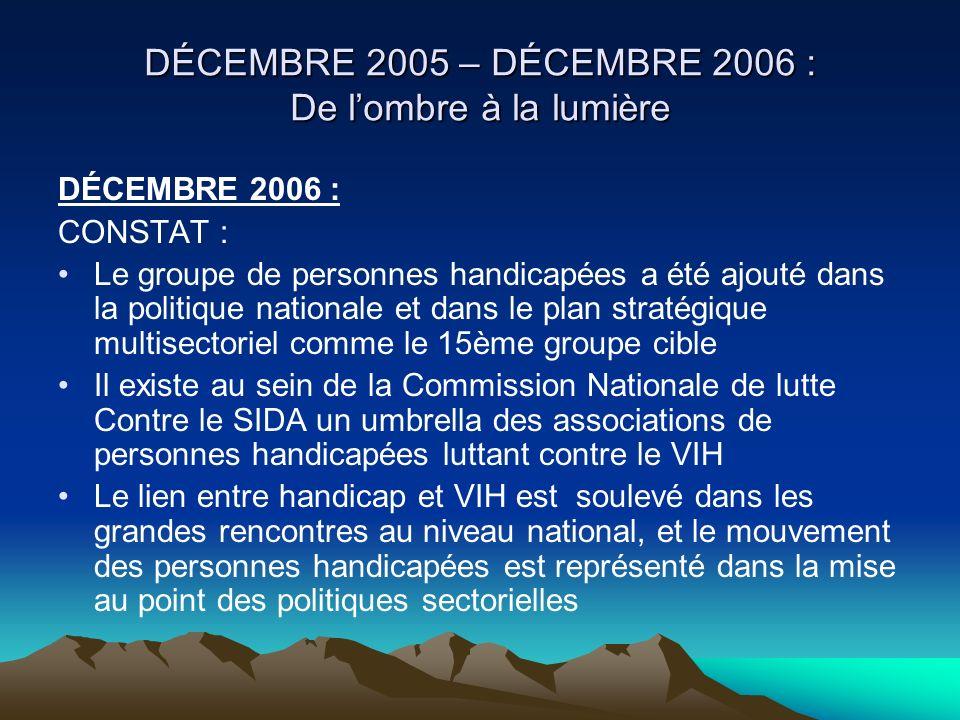 DÉCEMBRE 2005 – DÉCEMBRE 2006 : De lombre à la lumière DÉCEMBRE 2006 : CONSTAT : Le groupe de personnes handicapées a été ajouté dans la politique nat