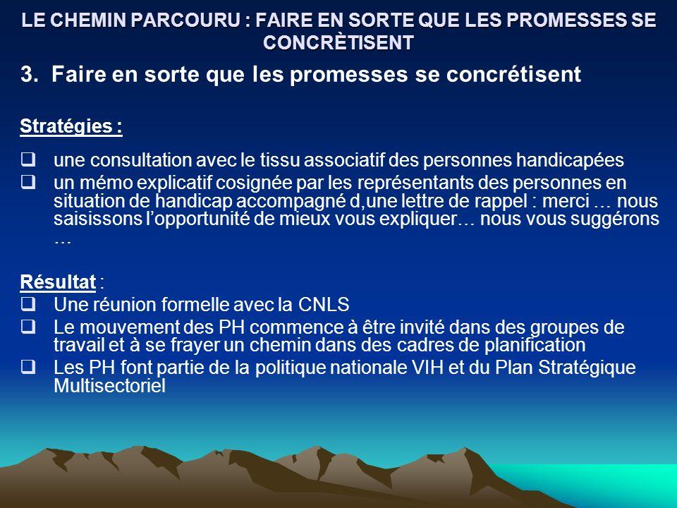 LE CHEMIN PARCOURU : FAIRE EN SORTE QUE LES PROMESSES SE CONCRÈTISENT 3. Faire en sorte que les promesses se concrétisent Stratégies : une consultatio