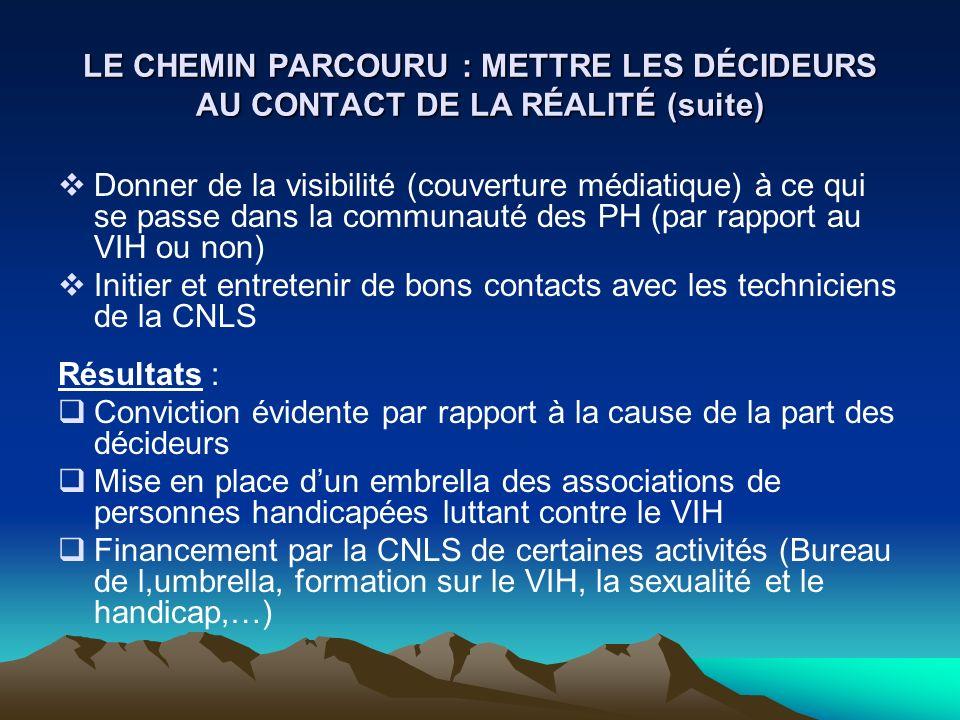LE CHEMIN PARCOURU : METTRE LES DÉCIDEURS AU CONTACT DE LA RÉALITÉ (suite) Donner de la visibilité (couverture médiatique) à ce qui se passe dans la c