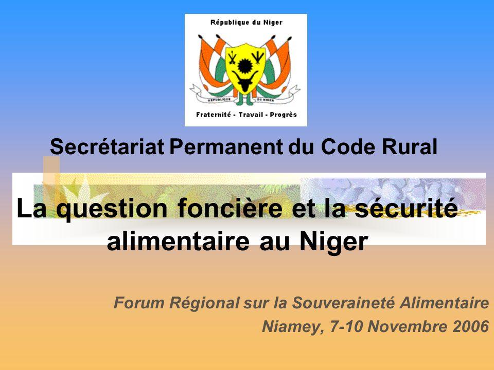 La question foncière et la sécurité alimentaire au Niger Forum Régional sur la Souveraineté Alimentaire Niamey, 7-10 Novembre 2006 Secrétariat Permane
