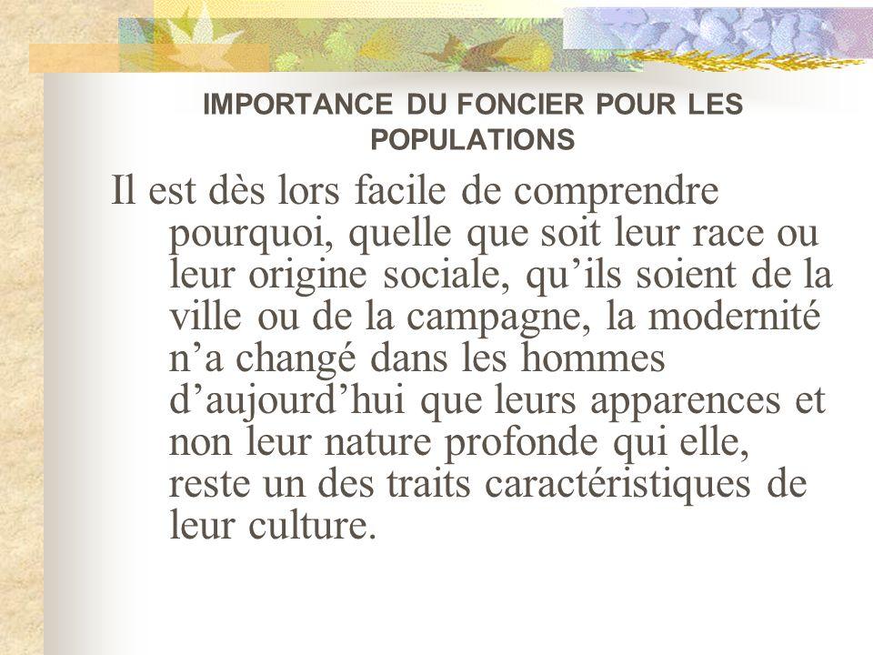 IMPORTANCE DU FONCIER POUR LES POPULATIONS Il est dès lors facile de comprendre pourquoi, quelle que soit leur race ou leur origine sociale, quils soi