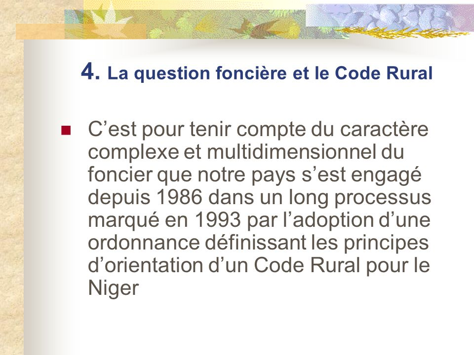 4. La question foncière et le Code Rural Cest pour tenir compte du caractère complexe et multidimensionnel du foncier que notre pays sest engagé depui