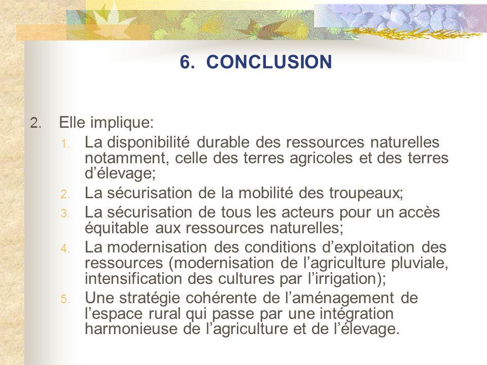2. Elle implique: 1. La disponibilité durable des ressources naturelles notamment, celle des terres agricoles et des terres délevage; 2. La sécurisati