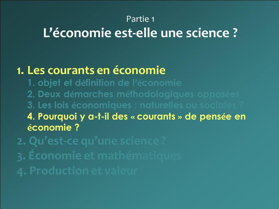 Partie 1 Léconomie est-elle une science ? 1.Les courants en économie 1. objet et d é finition de l é conomie 2. Deux d é marches m é thodologiques opp