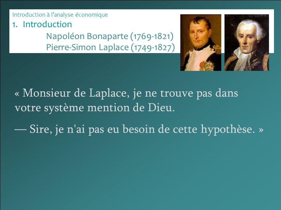 Introduction à lanalyse économique 1.Introduction « Monsieur de Laplace, je ne trouve pas dans votre système mention de Dieu. Sire, je n'ai pas eu bes